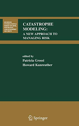 9780387230825: Catastrophe Modeling: A New Approach to Managing Risk (Huebner International Series on Risk, Insurance and Economic Security)