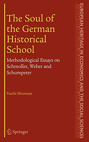 9780387230832: The Soul Of The German Historical School: Methodological Essays On Schmoller, Weber And Schumpeter