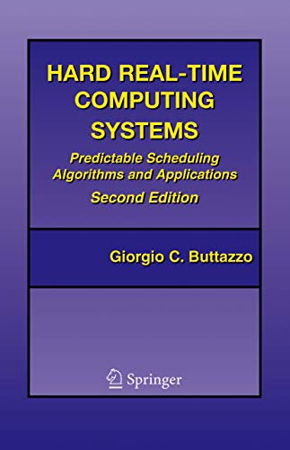 9780387231372: Hard Real-Time Computing Systems: Predictable Scheduling Algorithms and Applications (Real-Time Systems Series)