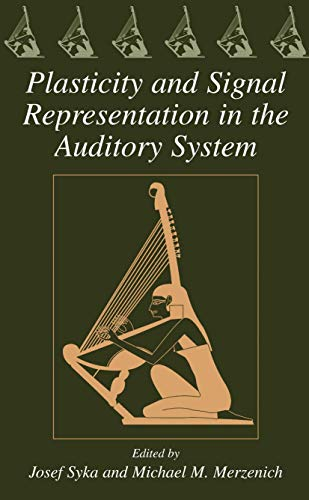 Plasticity and Signal Representation in the Auditory: Editor-Josef Syka; Editor-Michael