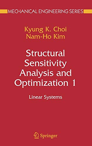 Structural Sensitivity Analysis and Optimization 1: Linear Systems (Mechanical Engineering Series):...