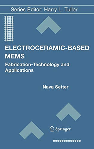 Electroceramic-Based MEMS: Fabrication-Technology and Applications (Electronic Materials: Nava Setter (Editor)