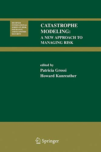 9780387241050: Catastrophe Modeling: A New Approach to Managing Risk (Huebner International Series on Risk, Insurance and Economic Security)