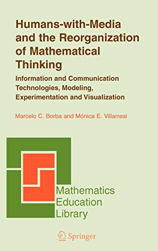 9780387242637: Humans-With-Media And The Reorganization Of Mathematical Thinking: Information And Communication Technologies, Modeling, Visualization, And Experimentation