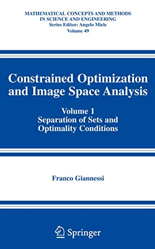 9780387247700: Constrained Optimization and Image Space Analysis: Volume 1: Separation of Sets and Optimality Conditions (Mathematical Concepts and Methods in Science and Engineering)