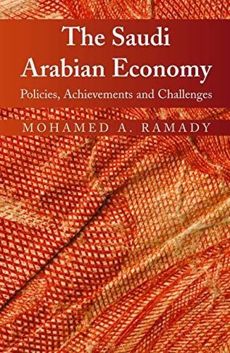 The Saudi Arabian Economy: Policies, Achievements, and: Ramady, Mohamed A.,