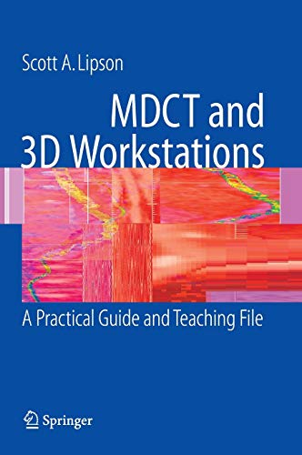MDCT and 3D Workstations: A Practical How-To Guide and Teaching File: Scott A. Lipson