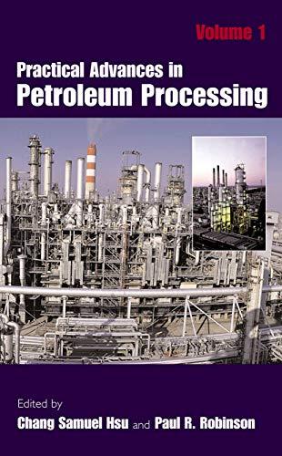 Practical Advances in Petroleum Processing (Two Volume: Editor-Chang Samuel Hsu;