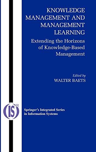 9780387258195: Knowledge Management and Management Learning:: Extending the Horizons of Knowledge-Based Management (Integrated Series in Information Systems)