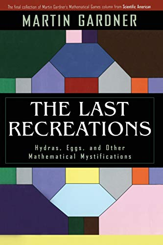 The Last Recreations: Hydras, Eggs, and Other Mathematical Mystifications (0387258272) by Martin Gardner