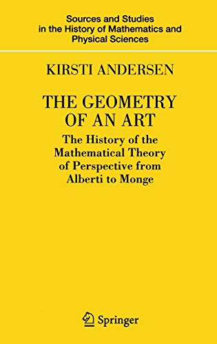The Geometry of an Art The History of the Mathematical Theory of Perspective from Alberti to Monge ...