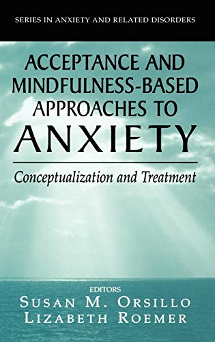 9780387259888: Acceptance- and Mindfulness-Based Approaches to Anxiety: Conceptualization and Treatment (Series in Anxiety and Related Disorders)