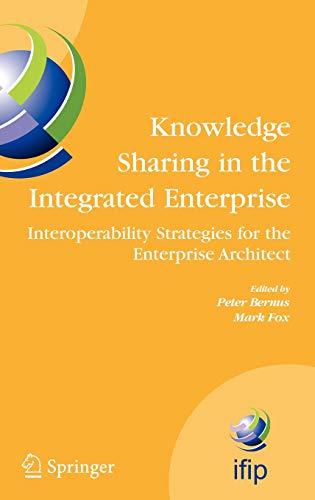 Knowledge Sharing in the Integrated Enterprise: Interoperability Strategies for the Enterprise ...