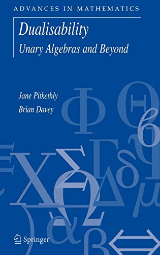 9780387275697: Dualisability: Unary Algebras and Beyond (Advances in Mathematics)