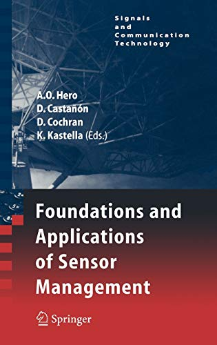 Foundations and Applications of Sensor Management: Alfred Olivier Hero