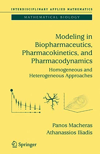 9780387281780: Modeling in Biopharmaceutics, Pharmacokinetics and Pharmacodynamics: Homogeneous and Heterogeneous Approaches (Interdisciplinary Applied Mathematics)