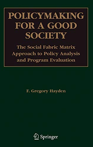 9780387293691: Policymaking for a Good Society: The Social Fabric Matrix Approach to Policy Analysis and Program Evaluation
