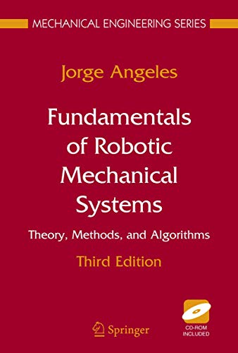 9780387294124: Fundamentals of Robotic Mechanical Systems: Theory, Methods, and Algorithms (Mechanical Engineering Series)