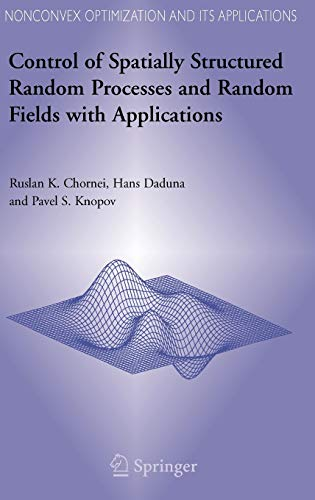 9780387304090: Control of Spatially Structured Random Processes and Random Fields with Applications (Nonconvex Optimization and Its Applications)