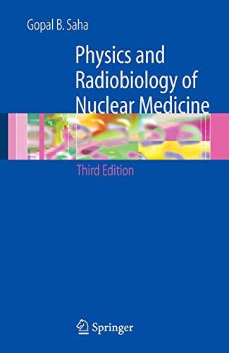 Physics and Radiobiology of Nuclear Medicine: Saha, Gopal B.
