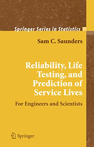 Reliability, Life Testing and the Prediction of: Sam C. Saunders