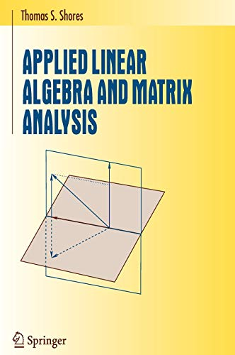 9780387331942: Applied Linear Algebra and Matrix Analysis (Undergraduate Texts in Mathematics)