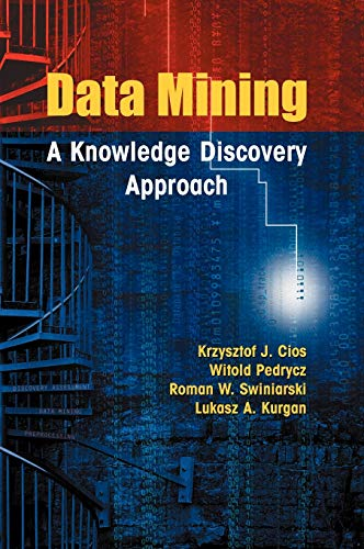 Data Mining: A Knowledge Discovery Approach: Krzysztof J. Cios;