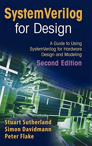 SystemVerilog for Design Second Edition: A Guide: Sutherland, Stuart; Davidmann,
