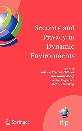 Security and Privacy in Dynamic Environments : Editor-Simone Fischer-H?bner; Editor-Kai