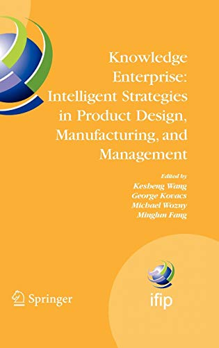 9780387344027: Knowledge Enterprise: Intelligent Strategies in Product Design, Manufacturing, and Management : Proceedings of PROLAMAT 2006, IFIP TC5, International ... in Information and Communication Technology)