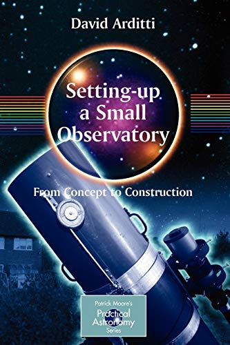9780387345215: Setting-Up a Small Observatory: From Concept to Construction (The Patrick Moore Practical Astronomy Series)