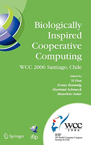 9780387346328: Biologically Inspired Cooperative Computing: IFIP 19th World Computer Congress, TC 10: 1st IFIP International Conference on Biologically Inspired ... in Information and Communication Technology)