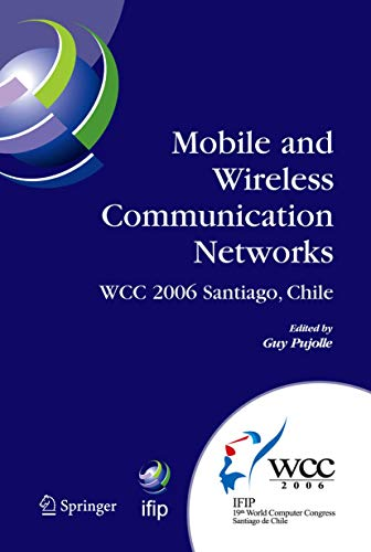 9780387346342: Mobile And Wireless Communication Networks: Ifip 19th World Computer Congress, Tc-6, 8th Ifip/Ieee Conference on Mobile and Wireless Communications Networks, August 20-35, 2006, Santiago, Chile