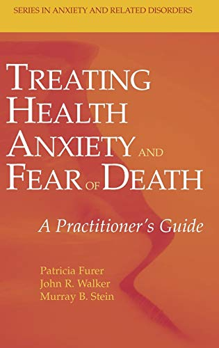 9780387351445: Treating Health Anxiety and Fear of Death: A Practitioner's Guide (Series in Anxiety and Related Disorders)
