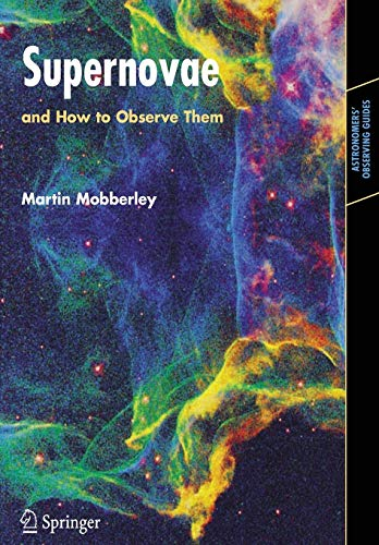 9780387352572: Supernovae: and How to Observe Them (Astronomers' Observing Guides)