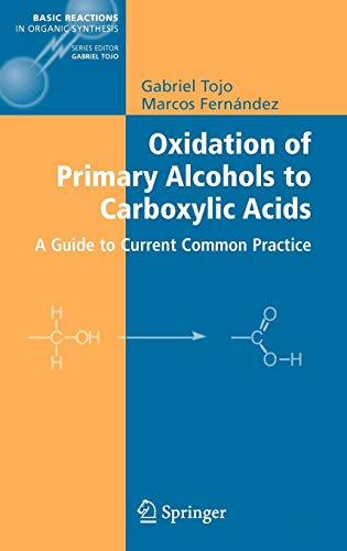 9780387354316: Oxidation of Primary Alcohols to Carboxylic Acids: A Guide to Current Common Practice (Basic Reactions in Organic Synthesis)