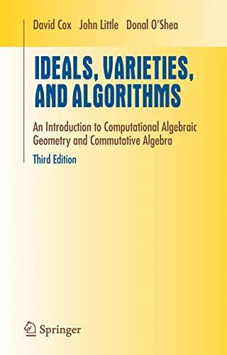 9780387356501: Ideals, Varieties, and Algorithms: An Introduction to Computational Algebraic Geometry and Commutative Algebra (Undergraduate Texts in Mathematics)