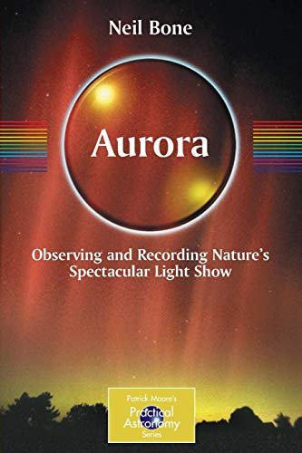 9780387360522: Aurora: Observing and Recording Nature's Spectacular Light Show (The Patrick Moore Practical Astronomy Series)