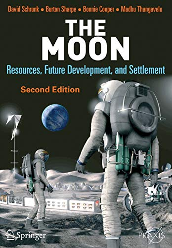 9780387360553: The Moon: Resources, Future Development and Settlement (Springer Praxis Books)