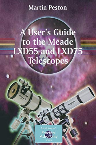 9780387364896: A User's Guide to the Meade LXD55 and LXD75 Telescopes (The Patrick Moore Practical Astronomy Series)