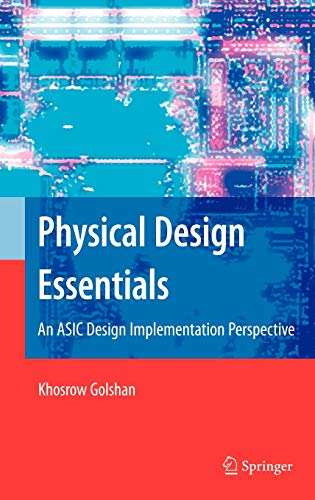 9780387366425: Physical Design Essentials: An ASIC Design Implementation Perspective