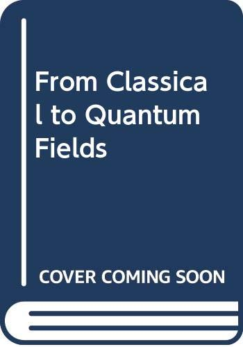 9780387400945: From Classical to Quantum Fields