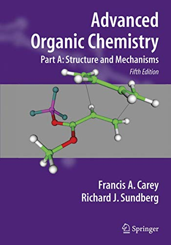 9780387448978: Advanced Organic Chemistry: Advanced Organic Chemistry Structure and Mechanisms Part A: Structure and Mechanisms Pt. A