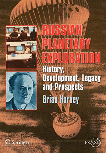 9780387463438: Russian Planetary Exploration: History, Development, Legacy and Prospects (Springer Praxis Books)