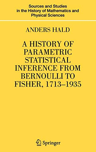 9780387464084: A History of Parametric Statistical Inference from Bernoulli to Fisher, 1713-1935 (Sources and Studies in the History of Mathematics and Physical Sciences)