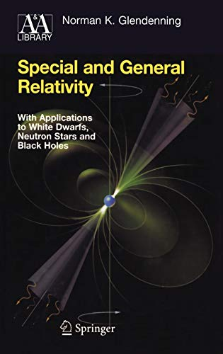 9780387471068: Special and General Relativity: With Applications to White Dwarfs, Neutron Stars and Black Holes (Astronomy and Astrophysics Library)