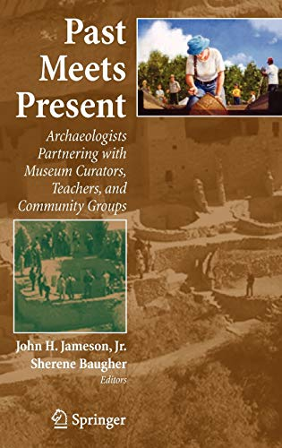 9780387476667: Past Meets Present: Archaeologists Partnering with Museum Curators, Teachers, and Community Groups