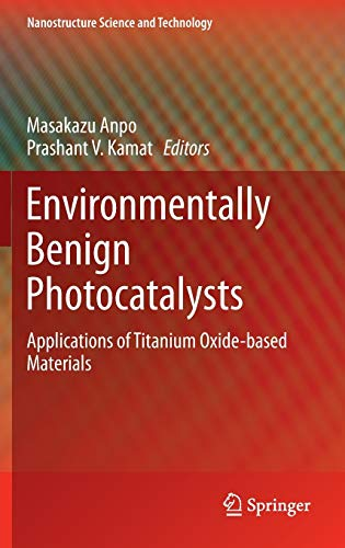 9780387484419: Environmentally Benign Photocatalysts: Applications of Titanium Oxide-based Materials (Nanostructure Science and Technology)