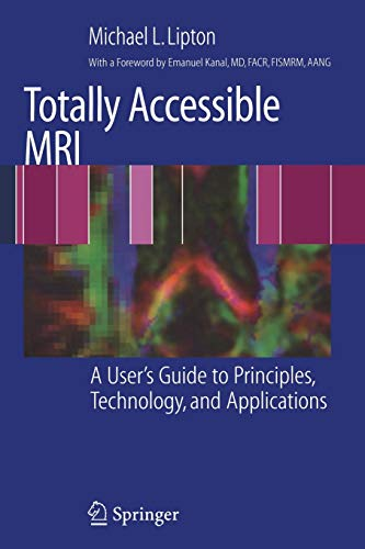 9780387488950: Totally Accessible MRI: A User's Guide to Principles, Technology, and Applications