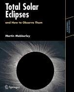 9780387517797: Total Solar Eclipses and How to Observe Them (NATO Asi Series: Series H: Cell Biology)